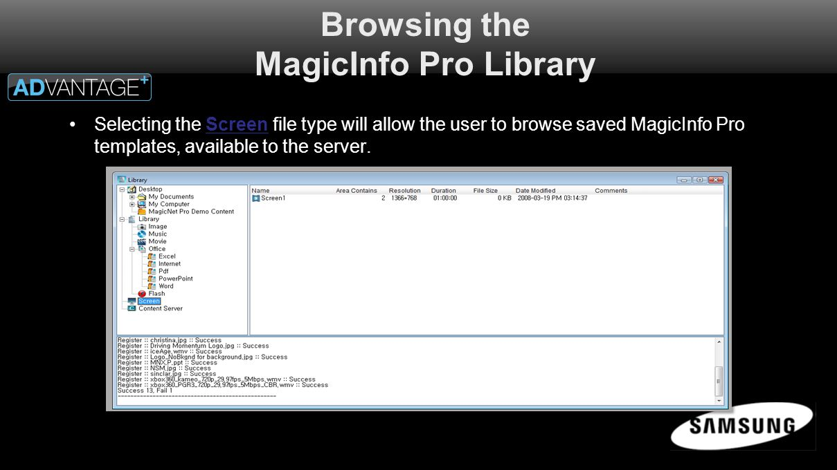 Browsing the MagicInfo Pro Library Selecting the Screen file type will allow the user to browse saved MagicInfo Pro templates, available to the server.