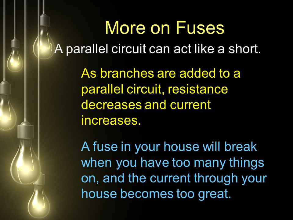 More on Fuses A parallel circuit can act like a short.
