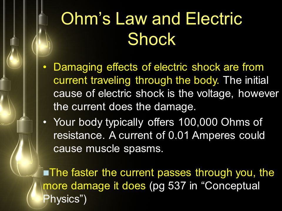 Ohm's Law and Electric Shock Damaging effects of electric shock are from current traveling through the body.