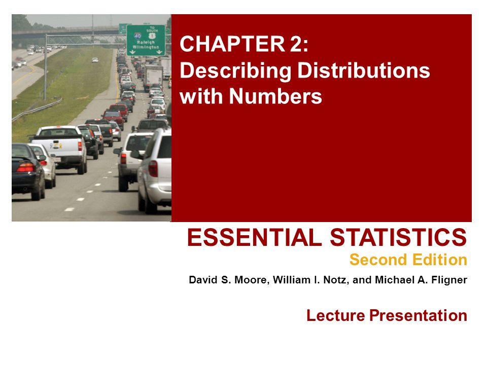 CHAPTER 2: Describing Distributions with Numbers ESSENTIAL STATISTICS Second Edition David S.