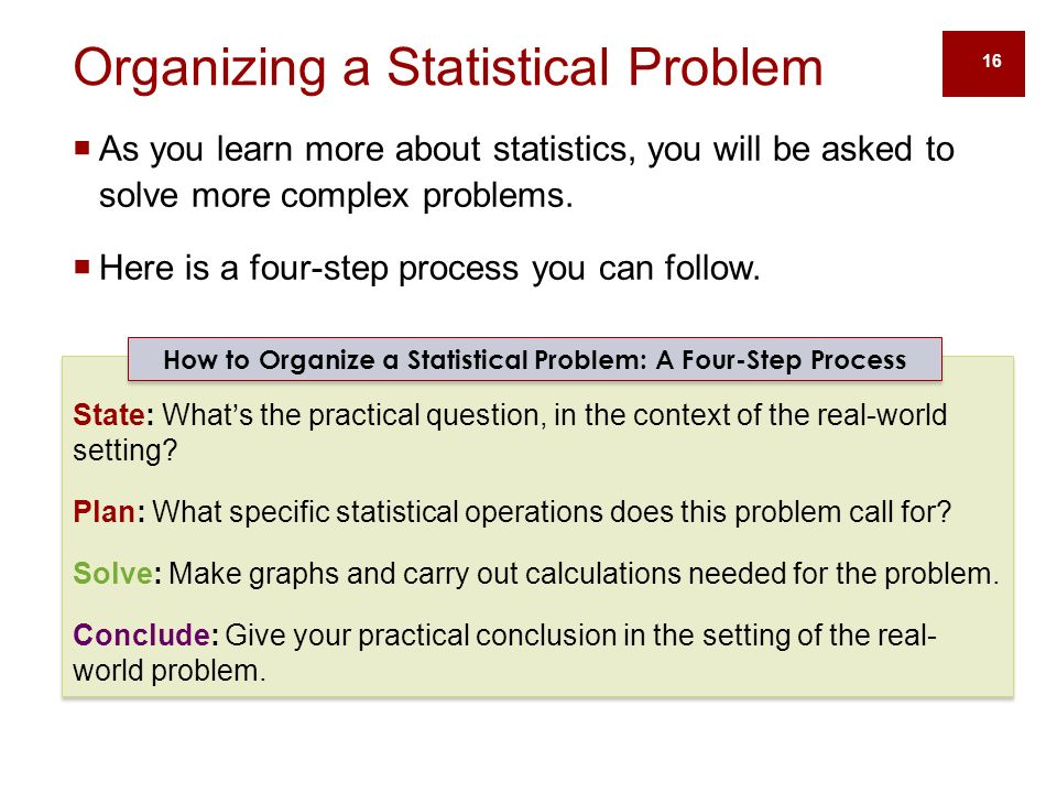 16  As you learn more about statistics, you will be asked to solve more complex problems.