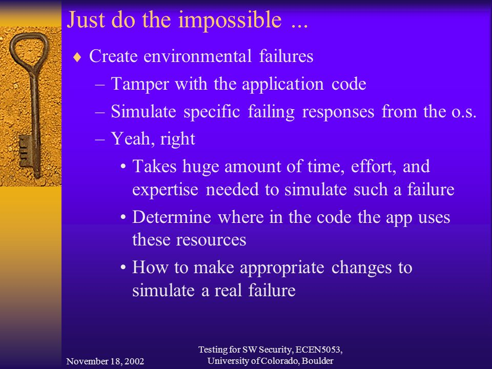 November 18, 2002 Testing for SW Security, ECEN5053, University of Colorado, Boulder Just do the impossible...