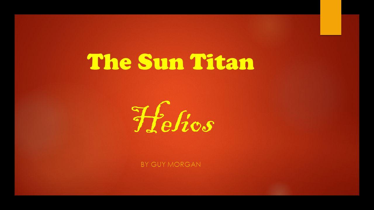 the sun titan helios by guy morgan the titans in greek