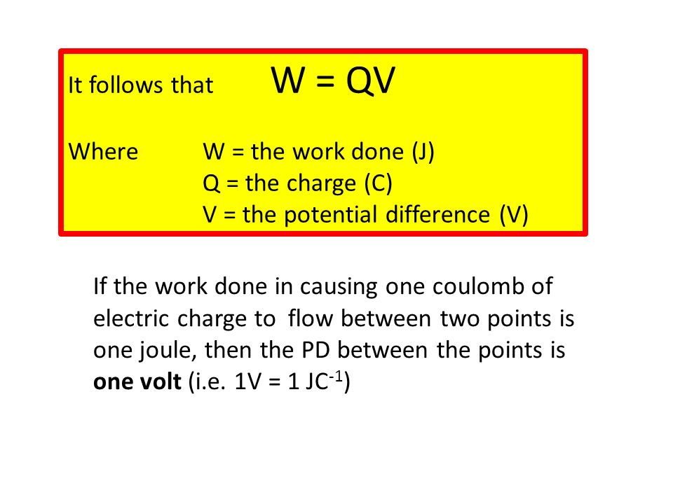 If the work done in causing one coulomb of electric charge to flow between two points is one joule, then the PD between the points is one volt (i.e.