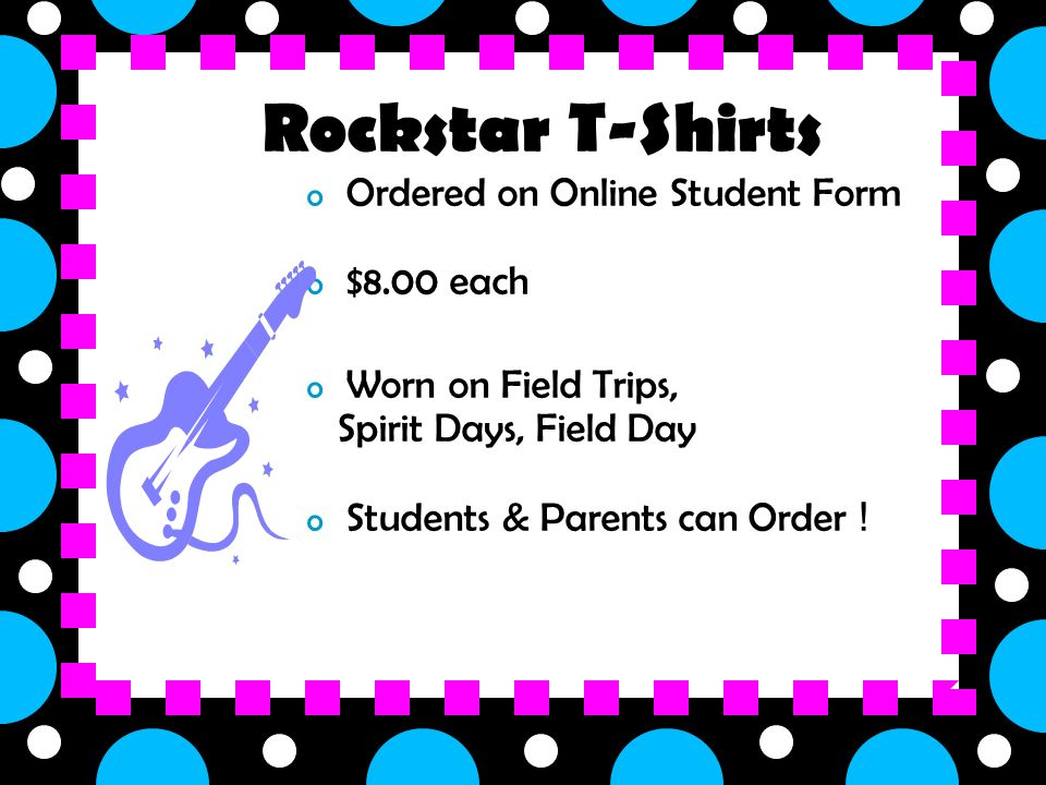 o Ordered on Online Student Form o $8.00 each o Worn on Field Trips, Spirit Days, Field Day o Students & Parents can Order .