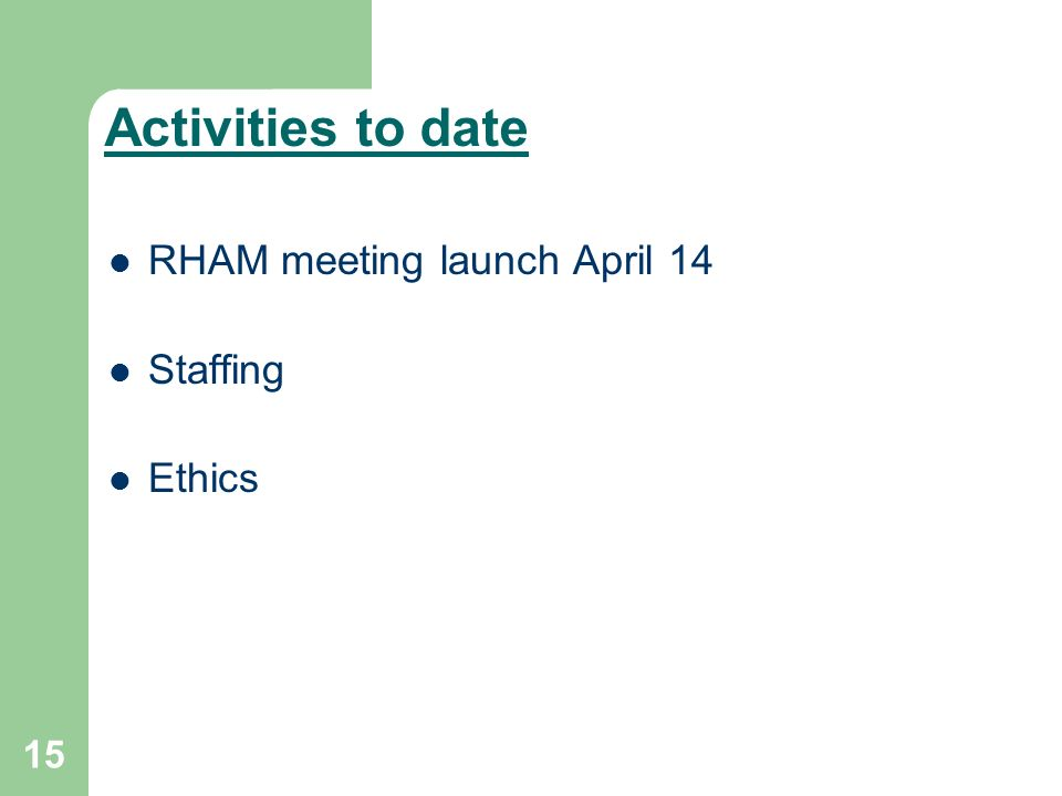 15 Activities to date RHAM meeting launch April 14 Staffing Ethics