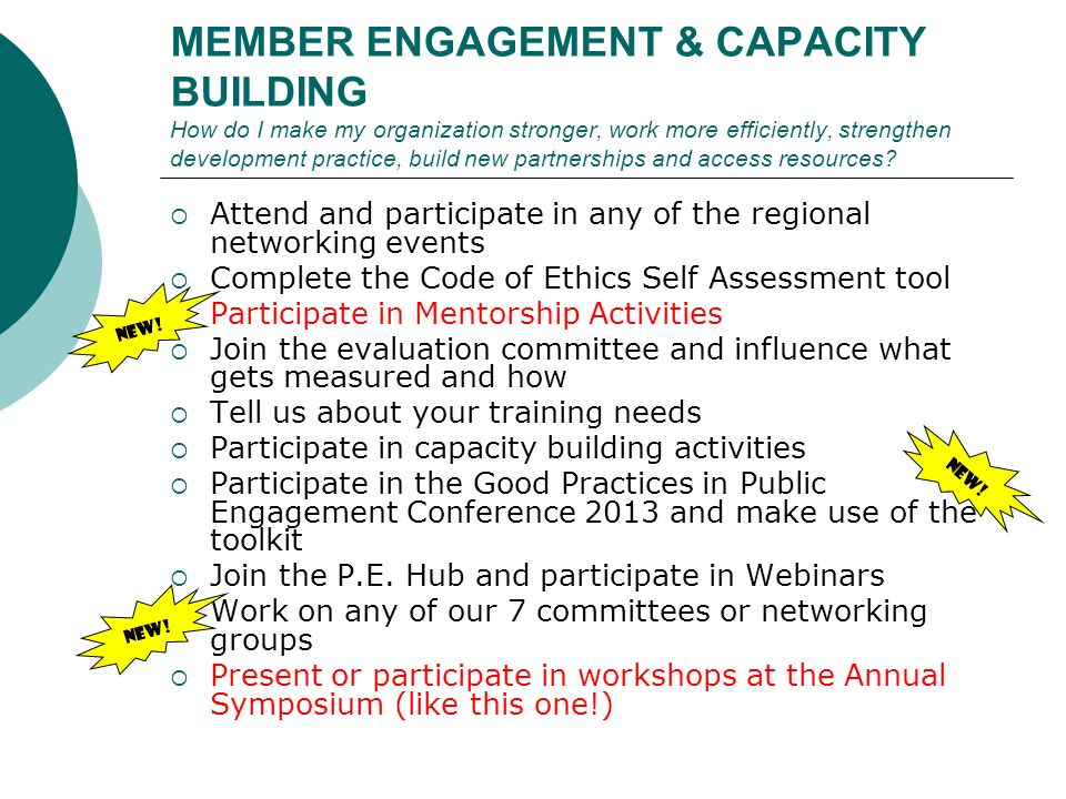 MEMBER ENGAGEMENT & CAPACITY BUILDING How do I make my organization stronger, work more efficiently, strengthen development practice, build new partnerships and access resources.