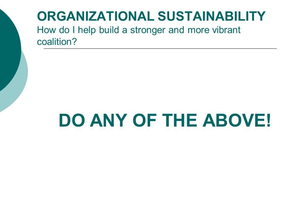 ORGANIZATIONAL SUSTAINABILITY How do I help build a stronger and more vibrant coalition.