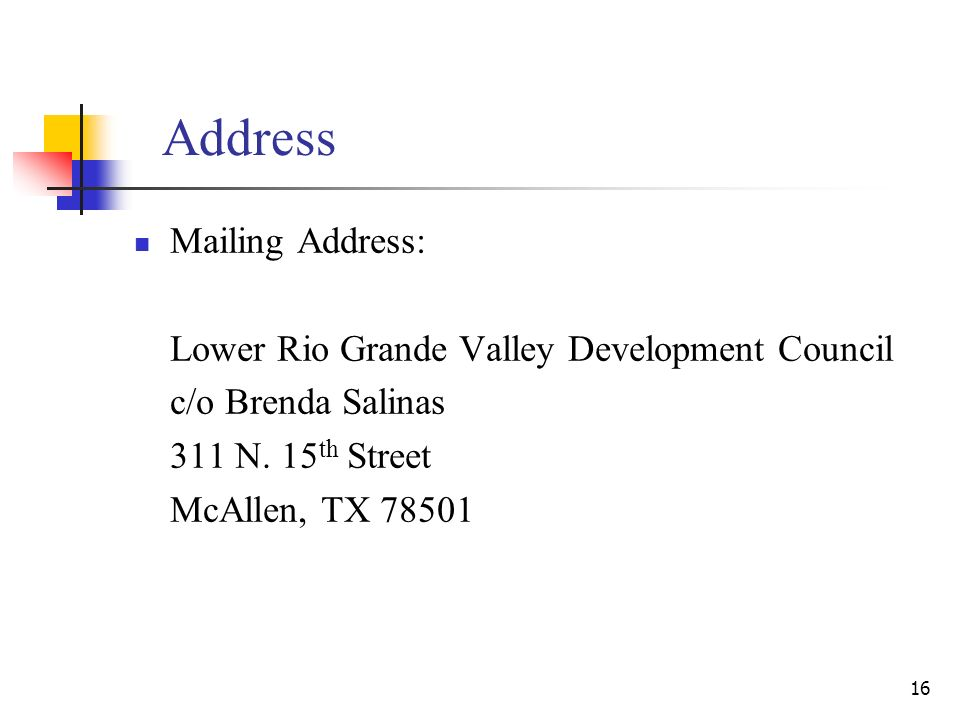 16 Address Mailing Address: Lower Rio Grande Valley Development Council c/o Brenda Salinas 311 N.