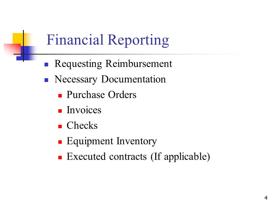 4 Financial Reporting Requesting Reimbursement Necessary Documentation Purchase Orders Invoices Checks Equipment Inventory Executed contracts (If applicable)