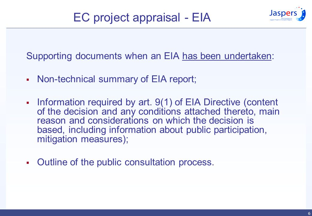 6 EC project appraisal - EIA Supporting documents when an EIA has been undertaken:  Non-technical summary of EIA report;  Information required by art.