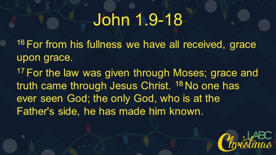 John For from his fullness we have all received, grace upon grace.
