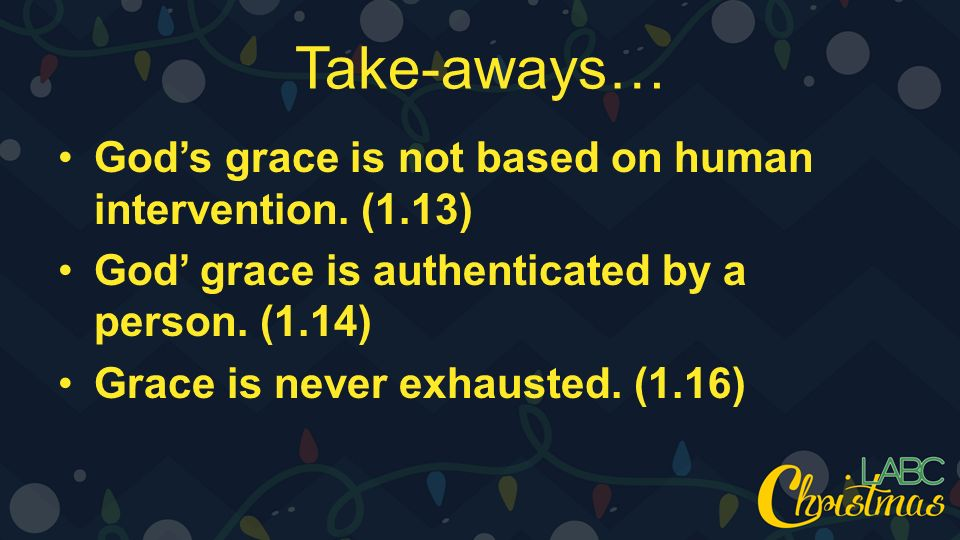 Take-aways… God's grace is not based on human intervention.