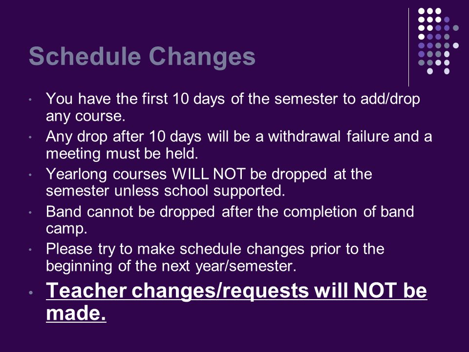 Schedule Changes You have the first 10 days of the semester to add/drop any course.