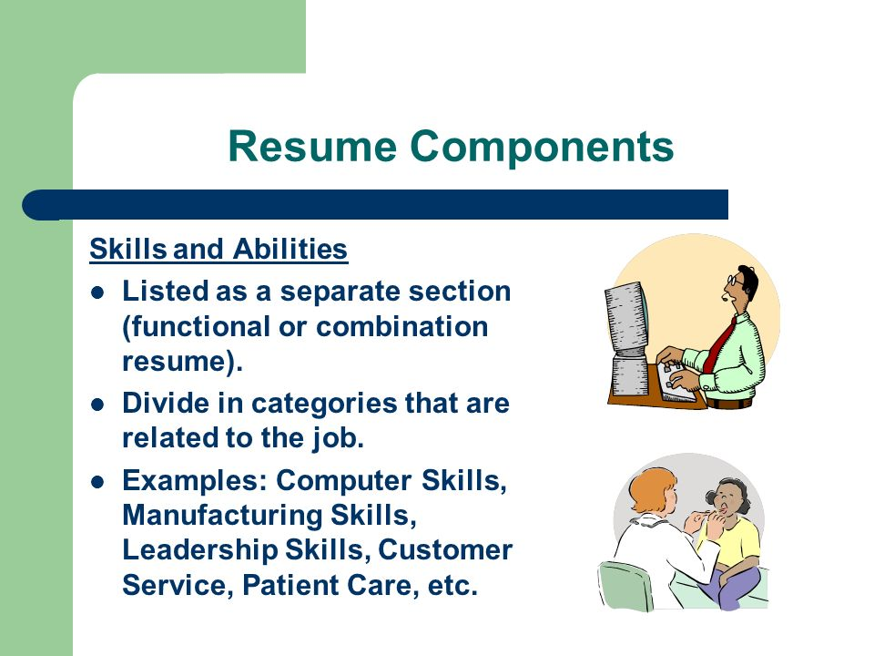 Resume Components Skills and Abilities Listed as a separate section (functional or combination resume).