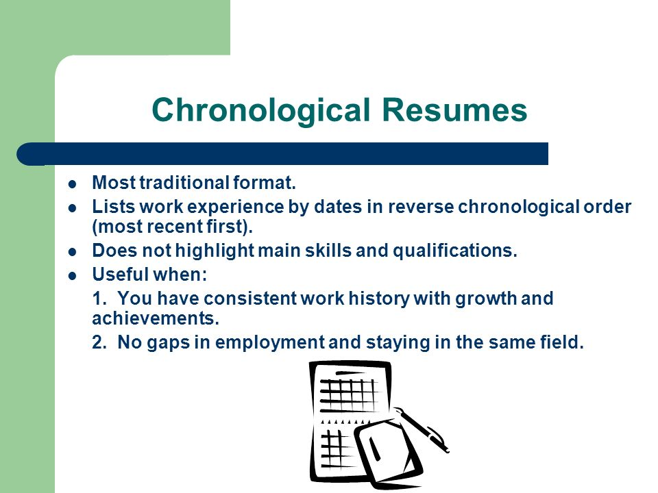 Chronological Resumes Most traditional format.