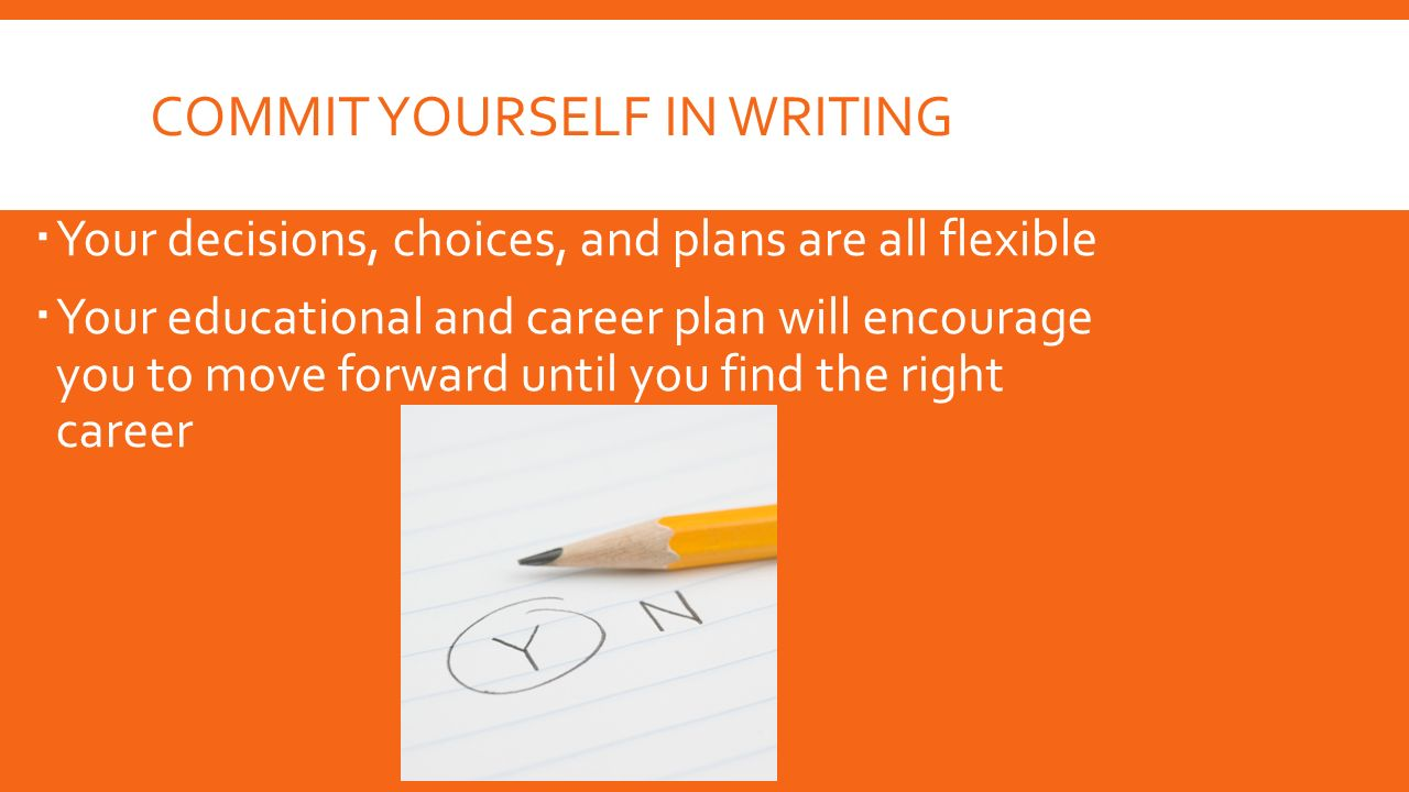 developing a career plan chapter 5 2 what you will learn  how 24 commit yourself in writing  your decisions choices and plans are all flexible  your educational and career plan will encourage you to move forward