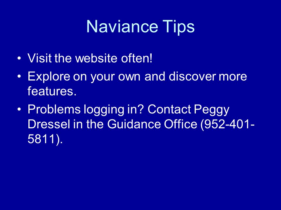 Naviance Tips Visit the website often. Explore on your own and discover more features.
