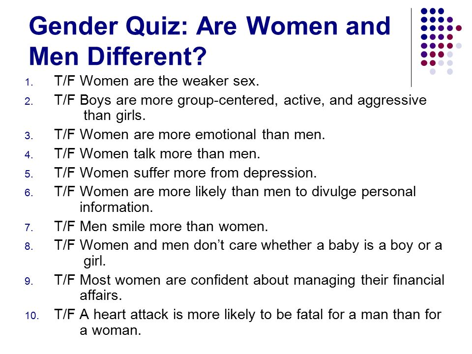 Gender Quiz: Are Women and Men Different. 1. T/F Women are the weaker sex.