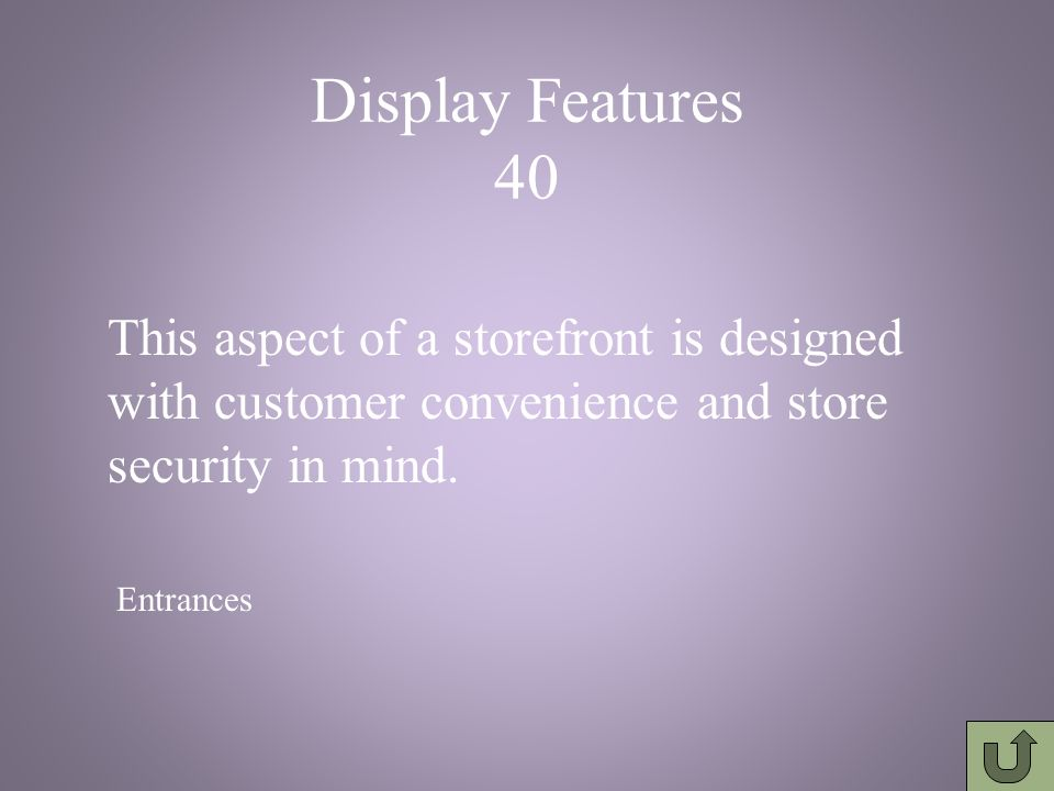 Display Features 30 refers to the visual & artistic aspects of presenting a product to a target group of customers.