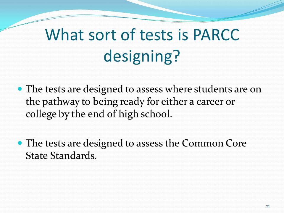 The tests are designed to assess where students are on the pathway to being ready for either a career or college by the end of high school.