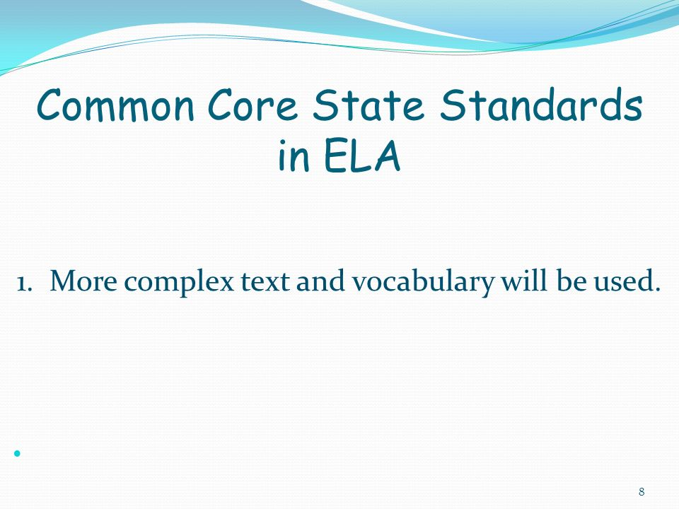 1. More complex text and vocabulary will be used. Common Core State Standards in ELA 8