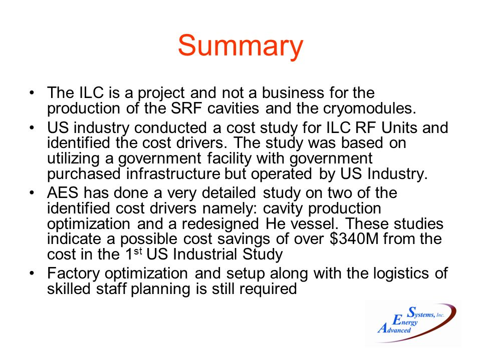 Summary The ILC is a project and not a business for the production of the SRF cavities and the cryomodules.