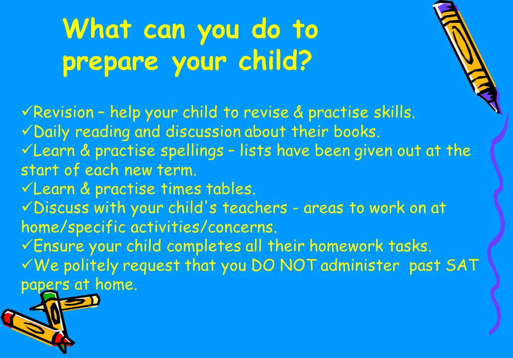 What can you do to prepare your child. Revision – help your child to revise & practise skills.