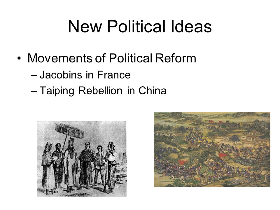 New Political Ideas Movements of Political Reform –Jacobins in France –Taiping Rebellion in China