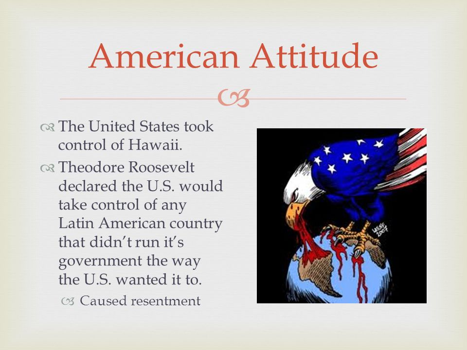  American Attitude  The United States took control of Hawaii.