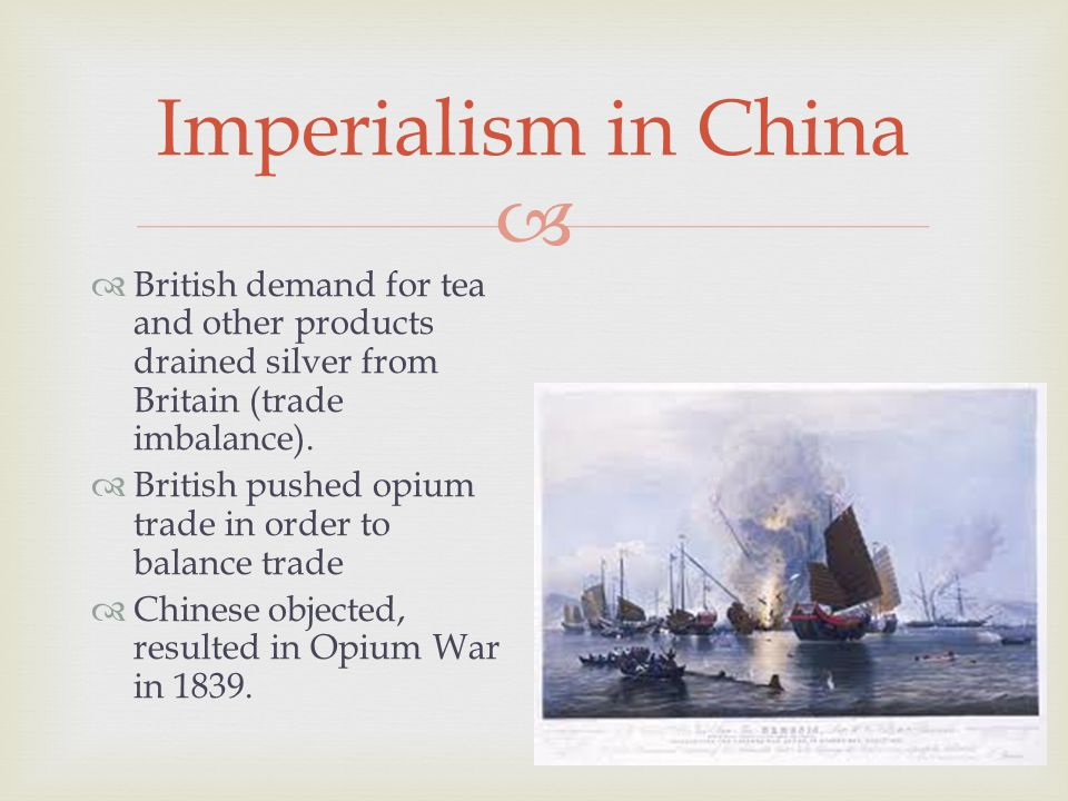  Imperialism in China  British demand for tea and other products drained silver from Britain (trade imbalance).