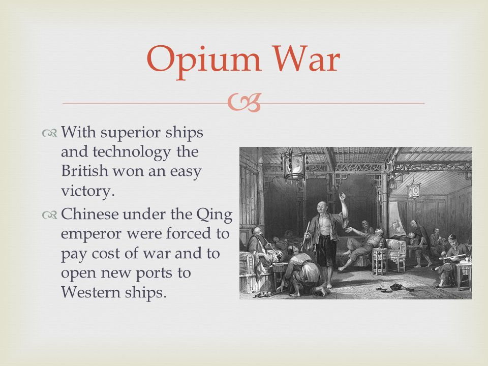  Opium War  With superior ships and technology the British won an easy victory.