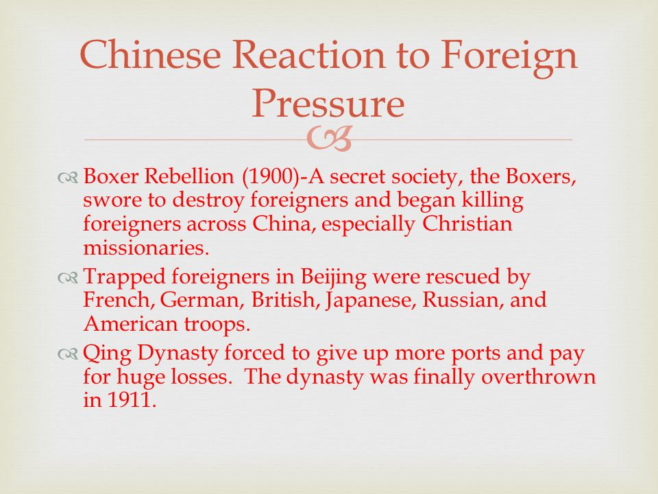   Boxer Rebellion (1900)-A secret society, the Boxers, swore to destroy foreigners and began killing foreigners across China, especially Christian missionaries.