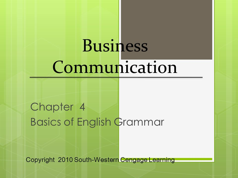 Chapter 4 Basics of English Grammar Business Communication Copyright 2010 South-Western Cengage Learning