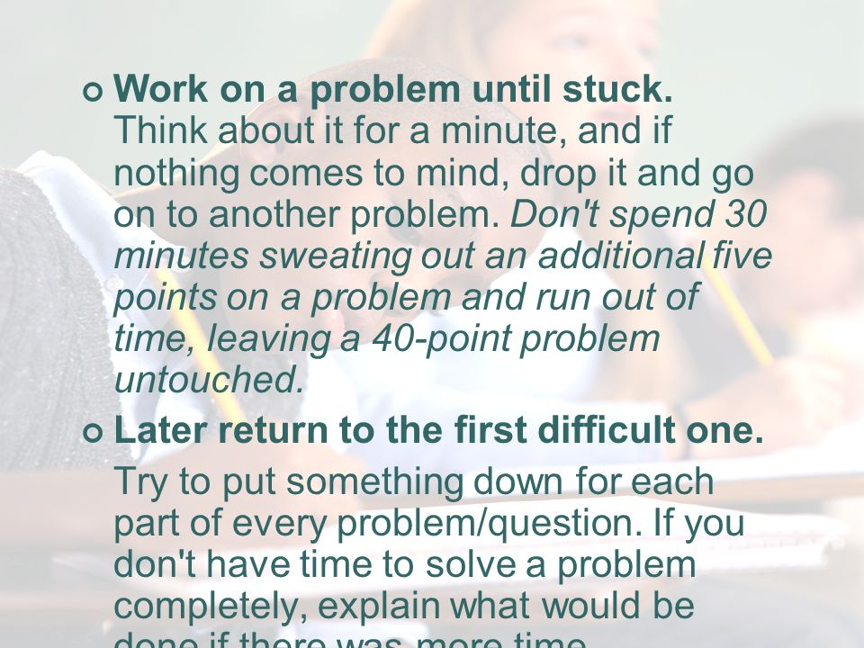 STAY IN MOTION!!. Work on a problem until stuck.