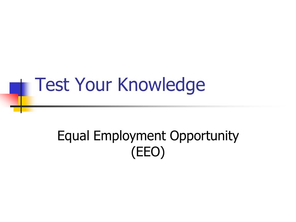 Test Your Knowledge Equal Employment Opportunity (EEO)