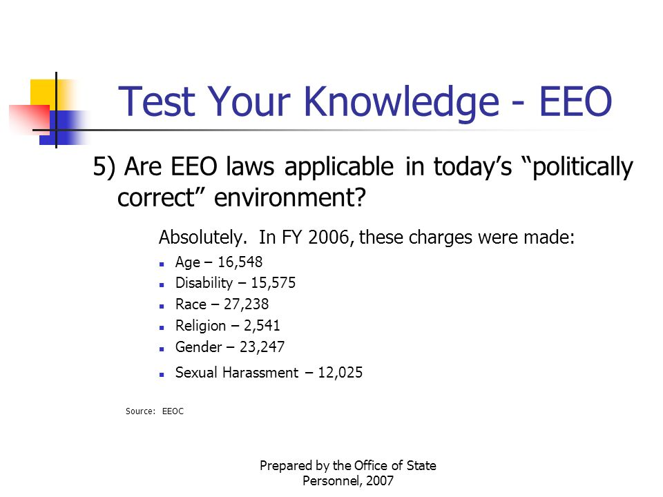 Prepared by the Office of State Personnel, 2007 Test Your Knowledge - EEO 5) Are EEO laws applicable in today's politically correct environment.