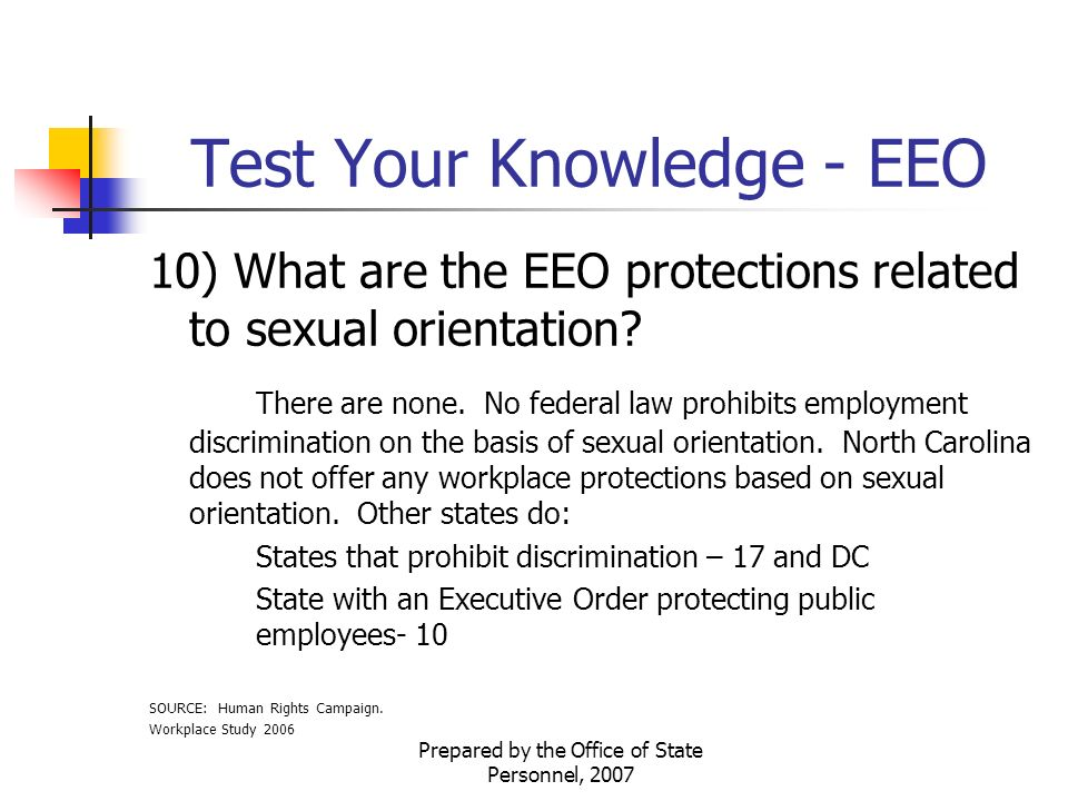 Prepared by the Office of State Personnel, 2007 Test Your Knowledge - EEO 10) What are the EEO protections related to sexual orientation.