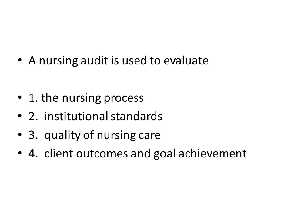 A nursing audit is used to evaluate 1. the nursing process 2.