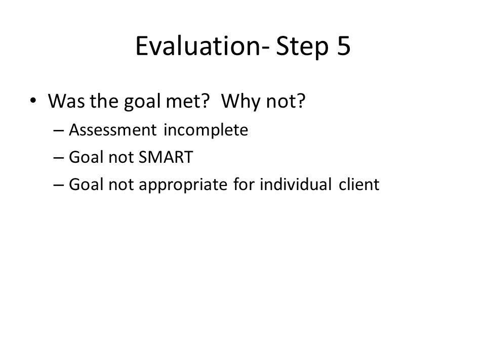 Evaluation- Step 5 Was the goal met. Why not.