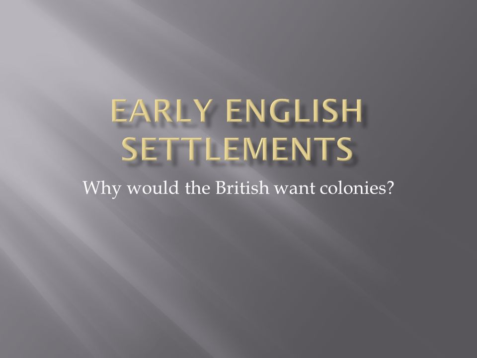 Why would the British want colonies