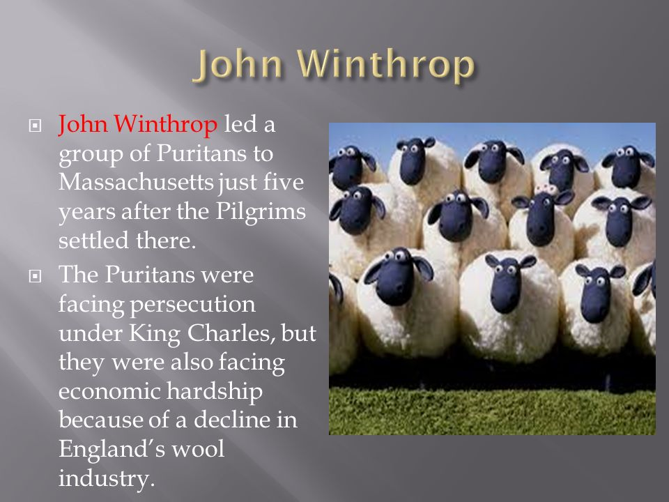  John Winthrop led a group of Puritans to Massachusetts just five years after the Pilgrims settled there.