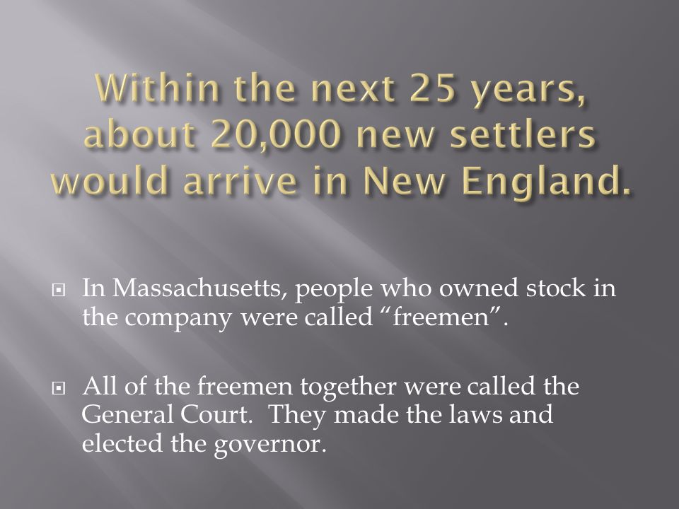  In Massachusetts, people who owned stock in the company were called freemen .