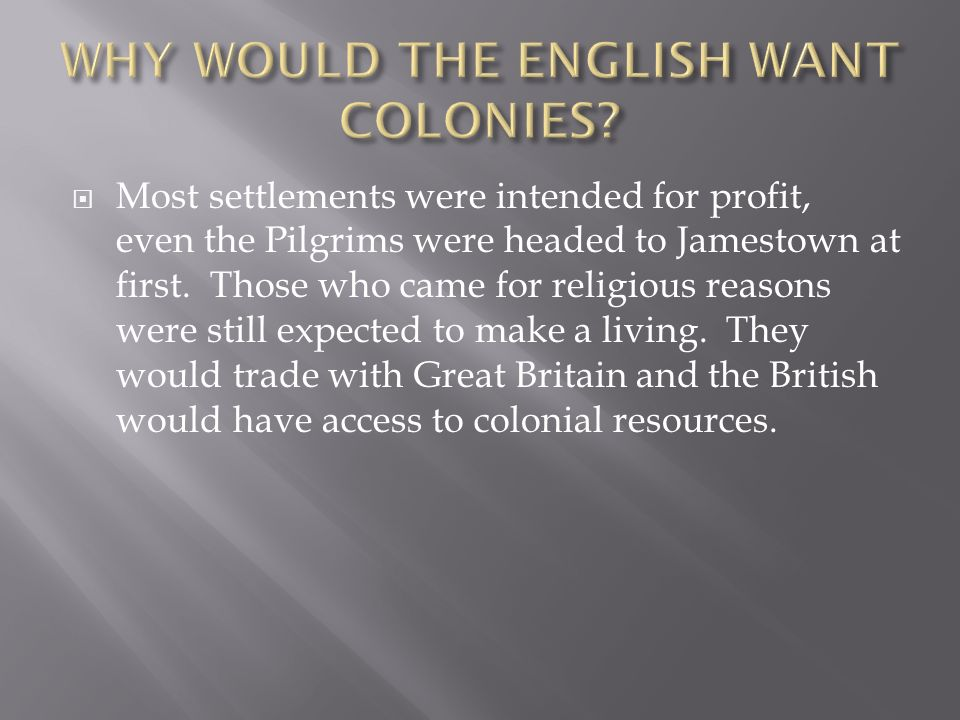  Most settlements were intended for profit, even the Pilgrims were headed to Jamestown at first.