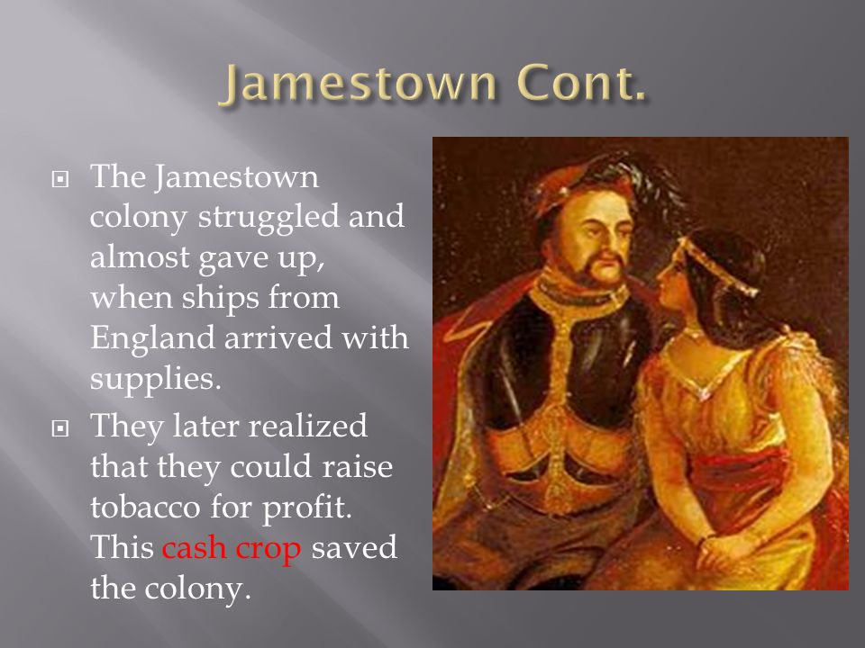  The Jamestown colony struggled and almost gave up, when ships from England arrived with supplies.