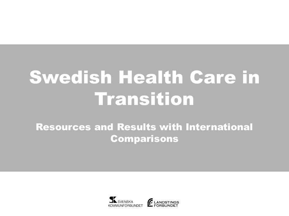Swedish Health Care in Transition Swedish Health Care in Transition Resources and Results with International Comparisons