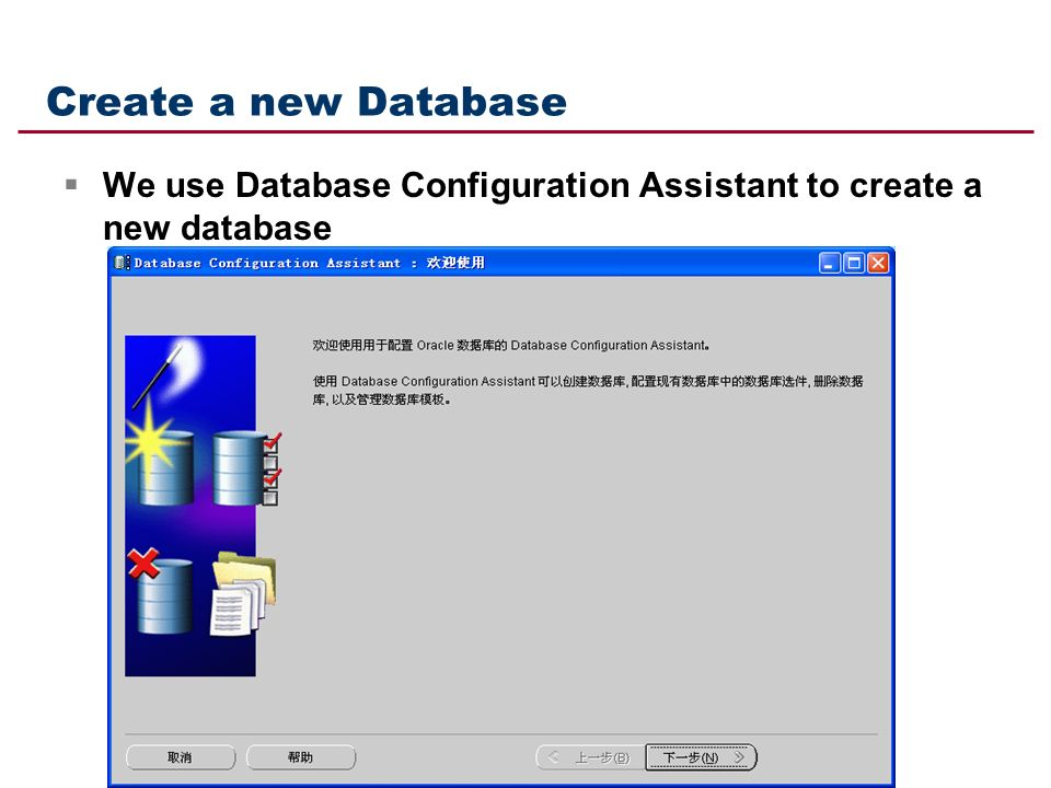Create a new Database  We use Database Configuration Assistant to create a new database