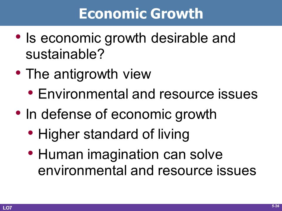 5-26 Economic Growth Is economic growth desirable and sustainable.