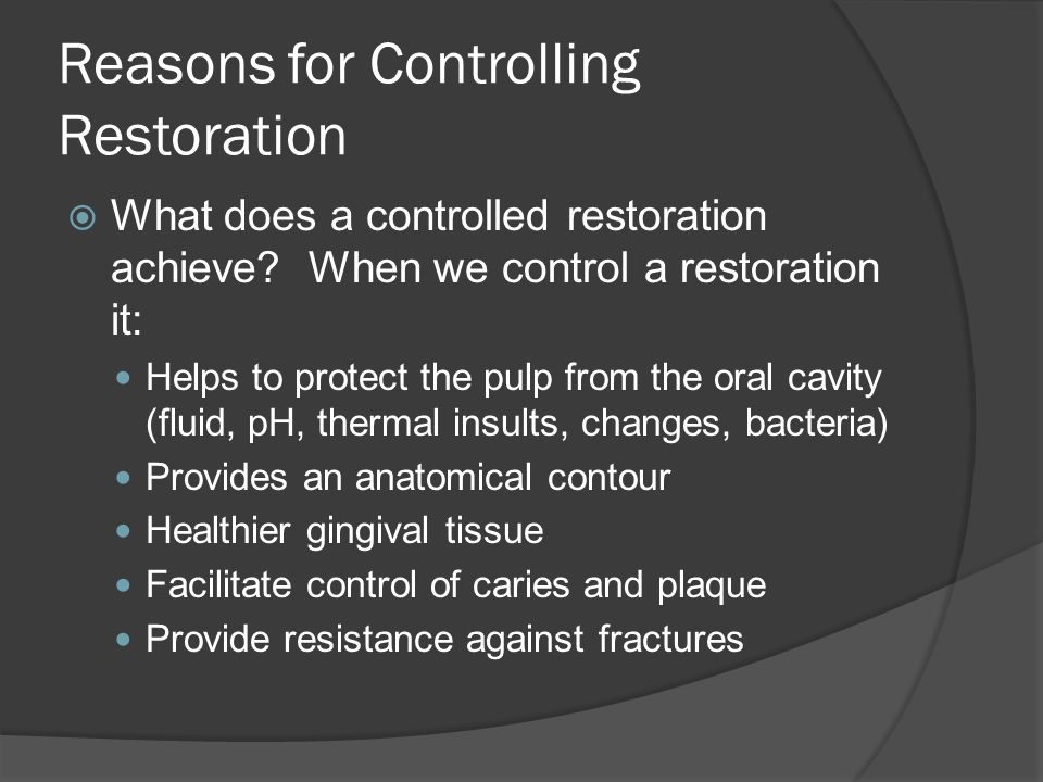 Reasons for Controlling Restoration  What does a controlled restoration achieve.