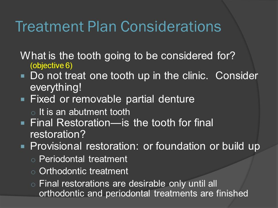 Treatment Plan Considerations What is the tooth going to be considered for.